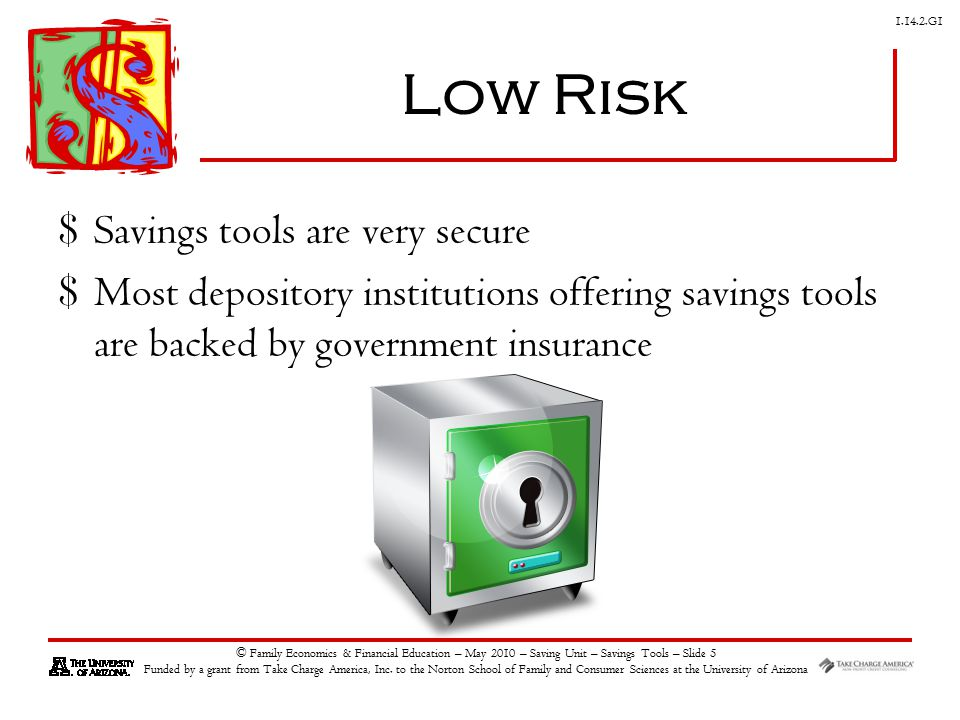 G1 © Family Economics & Financial Education – May 2010 – Saving Unit – Savings Tools – Slide 5 Funded by a grant from Take Charge America, Inc.