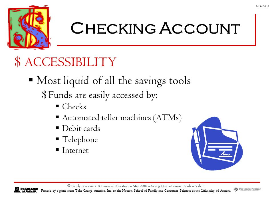 G1 © Family Economics & Financial Education – May 2010 – Saving Unit – Savings Tools – Slide 8 Funded by a grant from Take Charge America, Inc.
