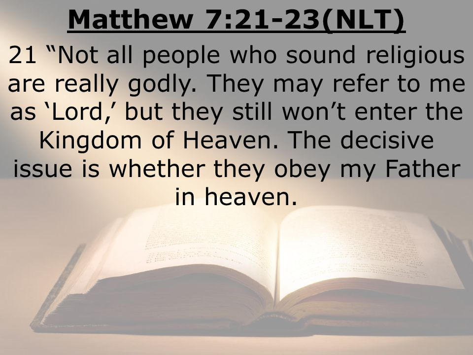 Matthew 7:21-23(NLT) 21 Not all people who sound religious are really godly.