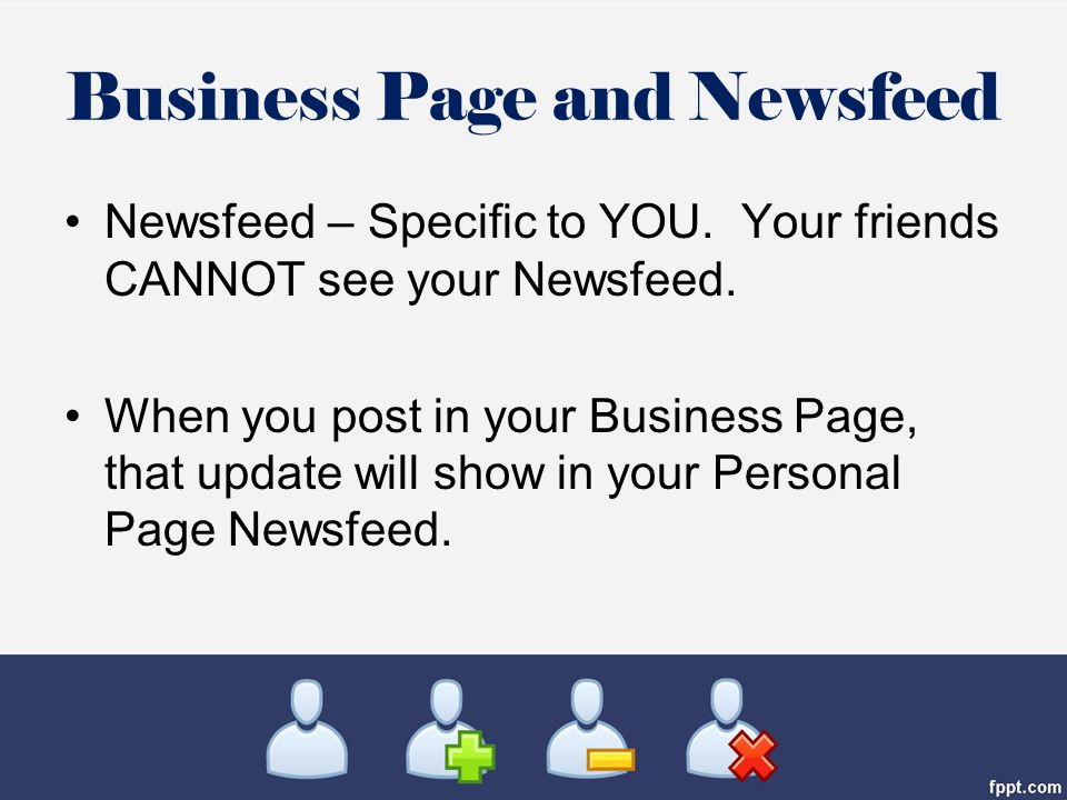 Business Page and Newsfeed Newsfeed – Specific to YOU.