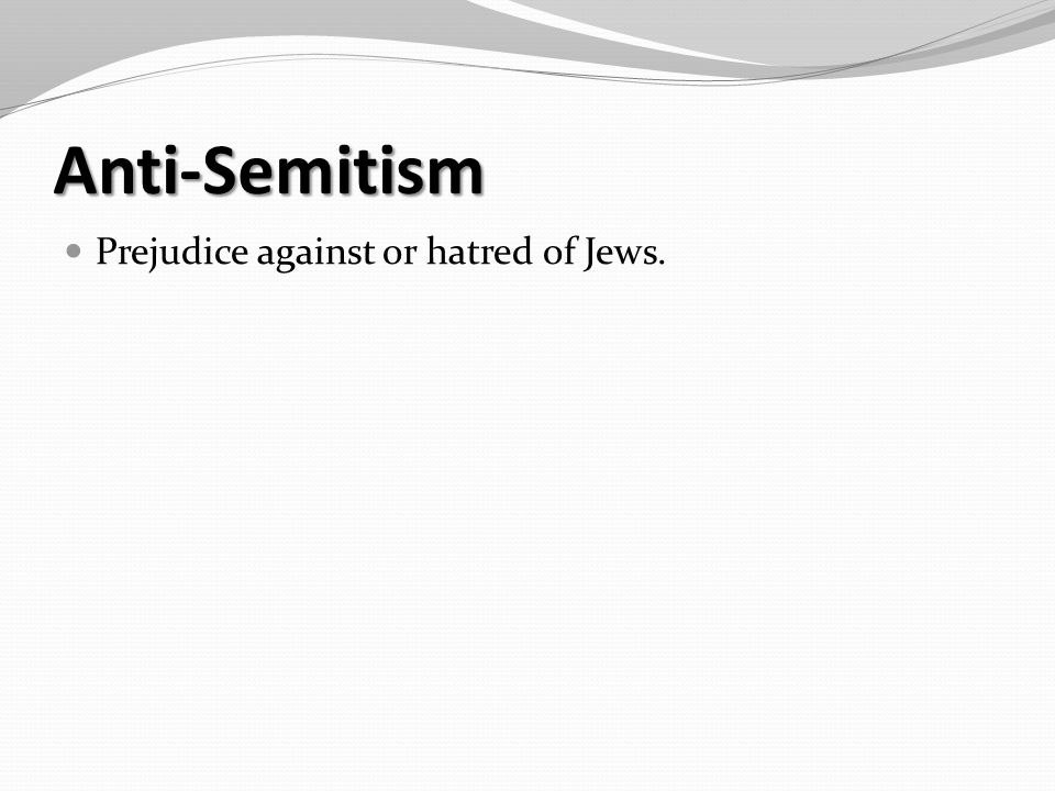 Anti-Semitism Prejudice against or hatred of Jews.