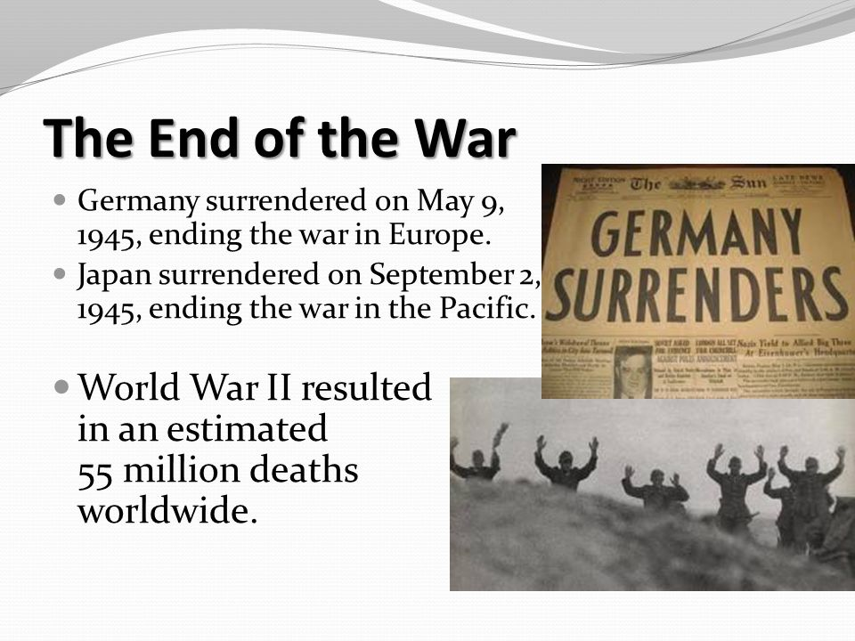 The End of the War Germany surrendered on May 9, 1945, ending the war in Europe.