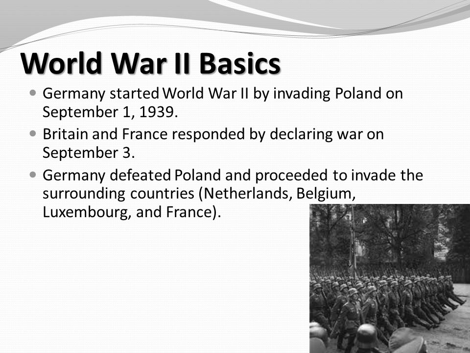 World War II Basics Germany started World War II by invading Poland on September 1, 1939.