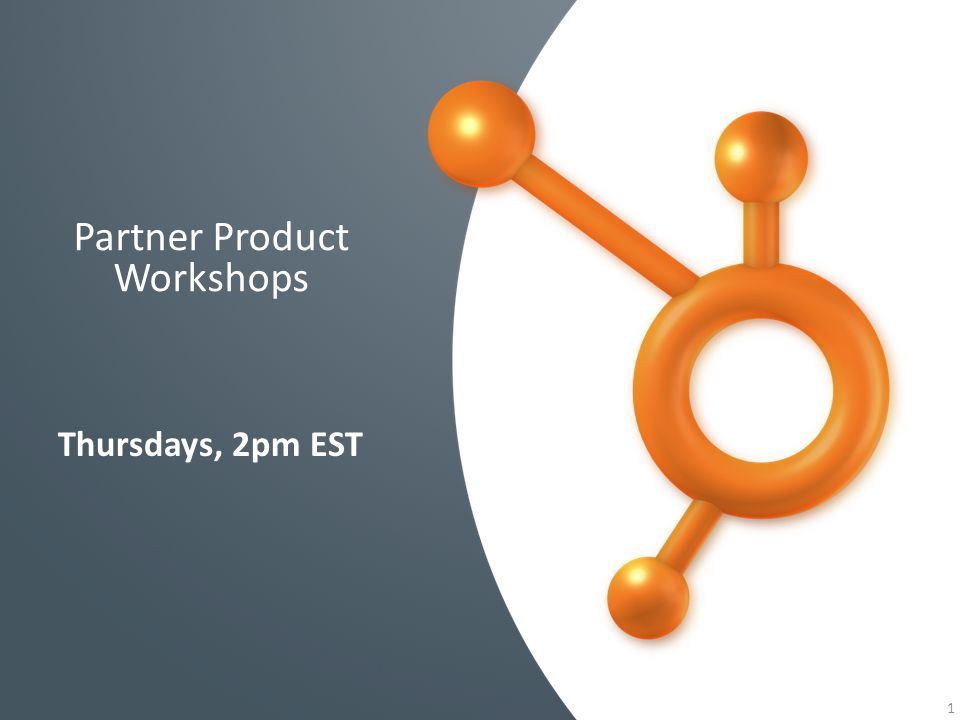 1 Partner Product Workshops Thursdays, 2pm EST