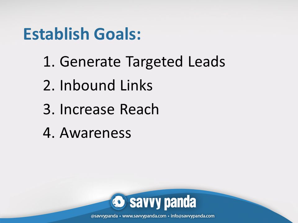 Establish Goals: 1.Generate Targeted Leads 2.Inbound Links 3.Increase Reach 4.Awareness