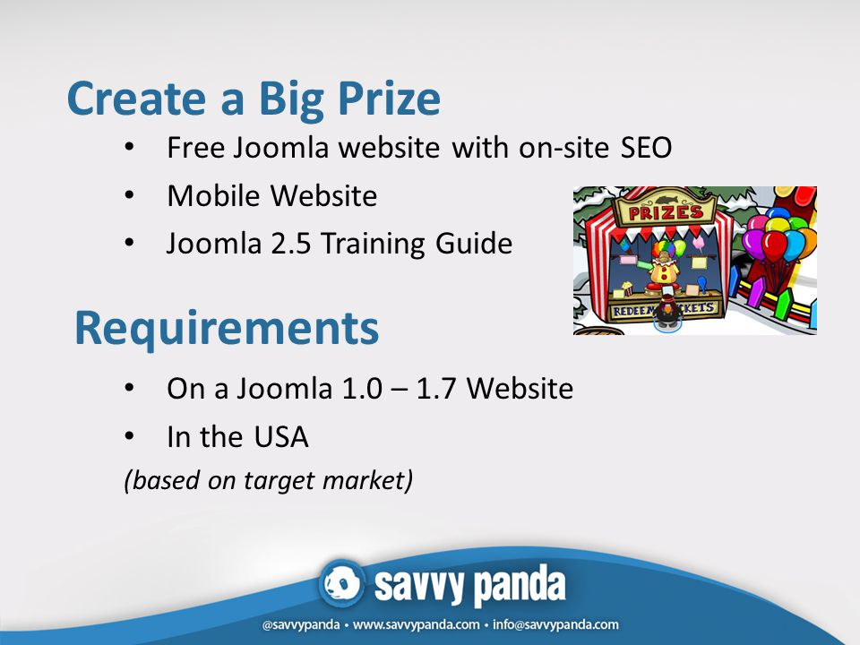 Create a Big Prize Free Joomla website with on-site SEO Mobile Website Joomla 2.5 Training Guide On a Joomla 1.0 – 1.7 Website In the USA (based on target market) Requirements