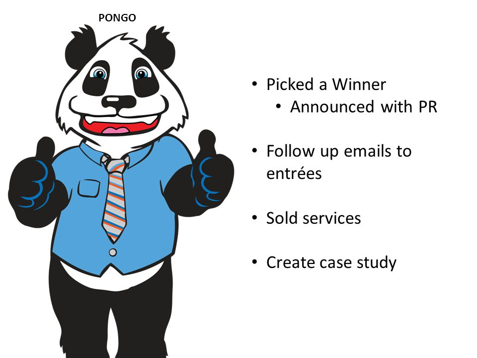 PONGO Picked a Winner Announced with PR Follow up  s to entrées Sold services Create case study
