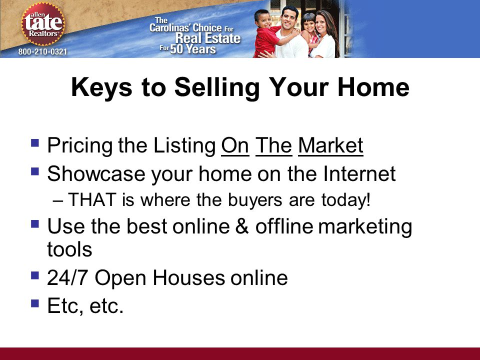Keys to Selling Your Home  Pricing the Listing On The Market  Showcase your home on the Internet –THAT is where the buyers are today.