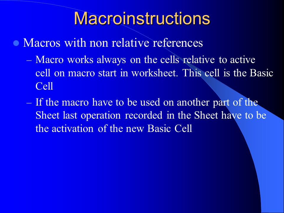 Macroinstructions Macros with non relative references – Macro works always on the cells relative to active cell on macro start in worksheet.