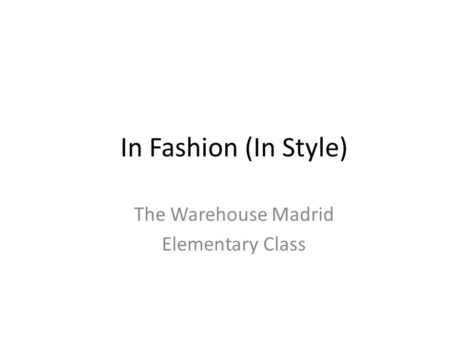 In Fashion (In Style) The Warehouse Madrid Elementary Class