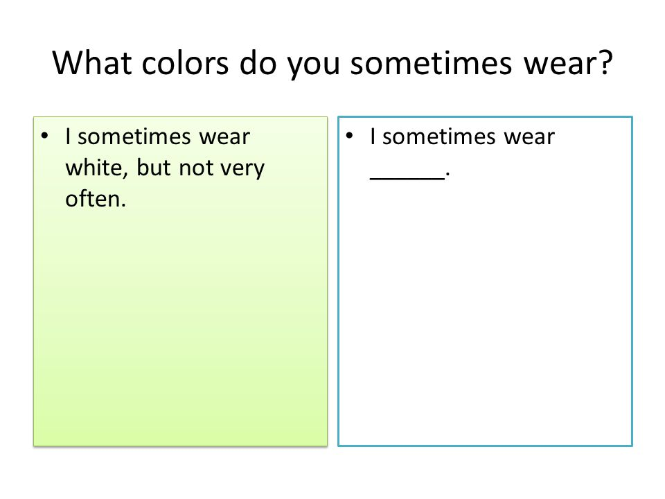 What colors do you sometimes wear. I sometimes wear white, but not very often.