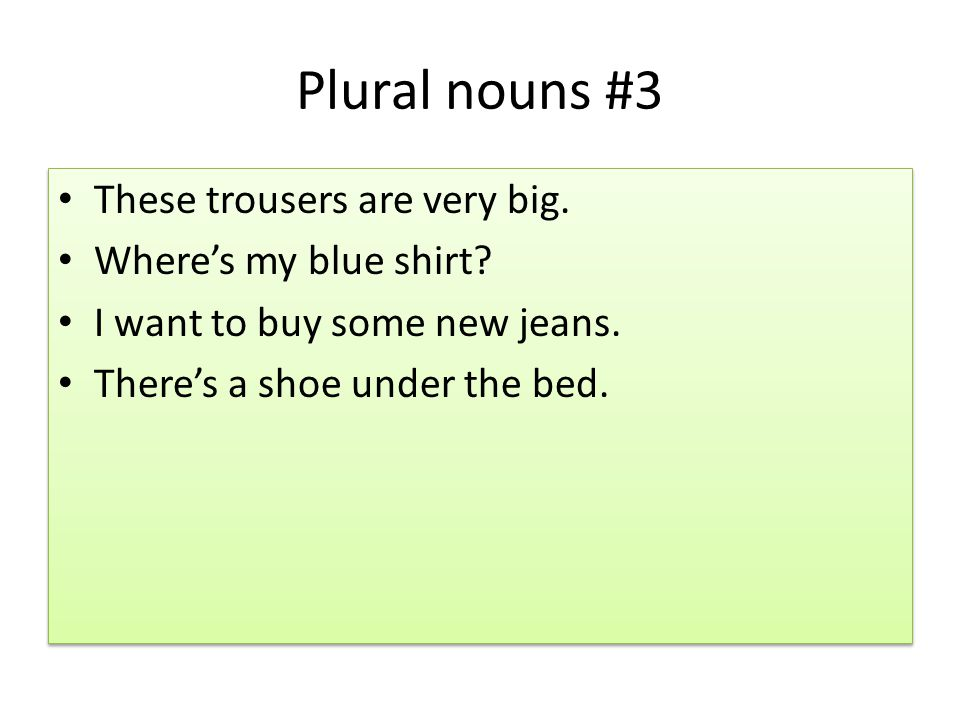Plural nouns #3 These trousers are very big. Where's my blue shirt.