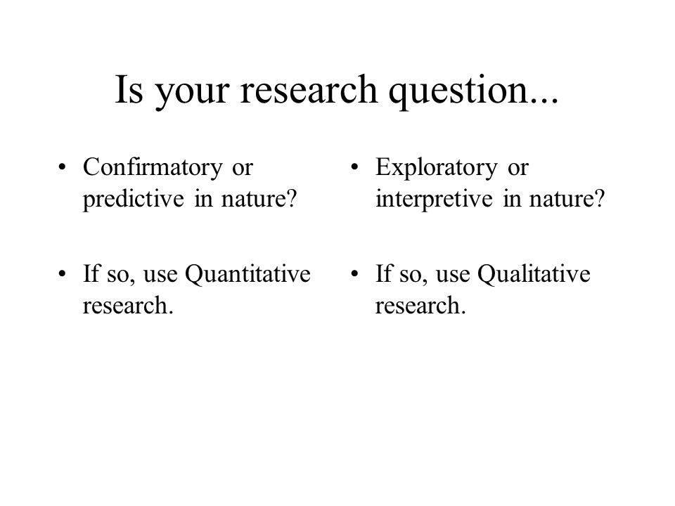 Is your research question... Confirmatory or predictive in nature.