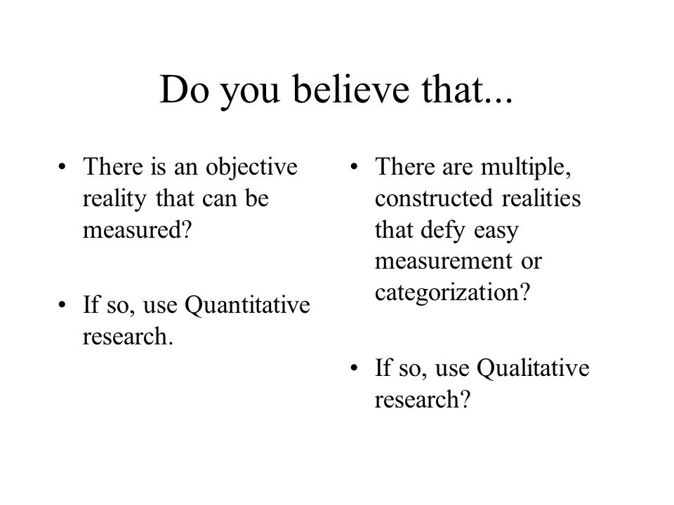 Do you believe that... There is an objective reality that can be measured.