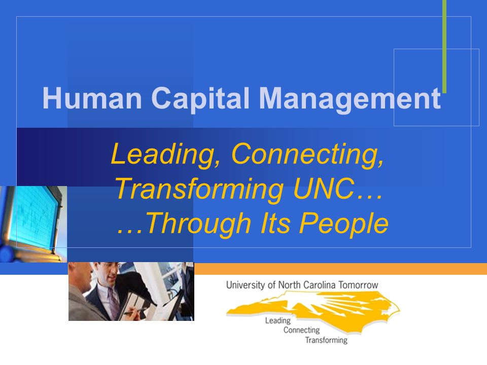 Company LOGO Leading, Connecting, Transforming UNC… …Through Its People Human Capital Management