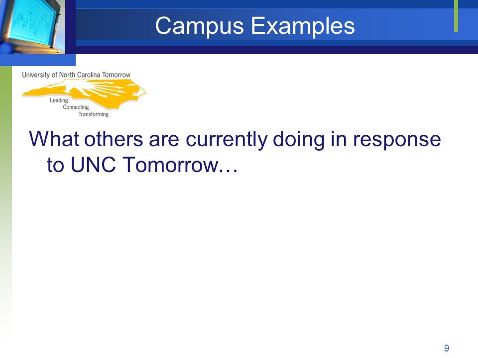 Campus Examples What others are currently doing in response to UNC Tomorrow… 9