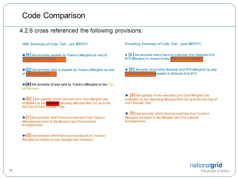 11 Code Comparison cross referenced the following provisions: Prevailing Summary of Code Text – post MP0311  (c) the amounts which have accrued due from National Grid NTS (Margins) in respect of any Storage Gas Transfers.