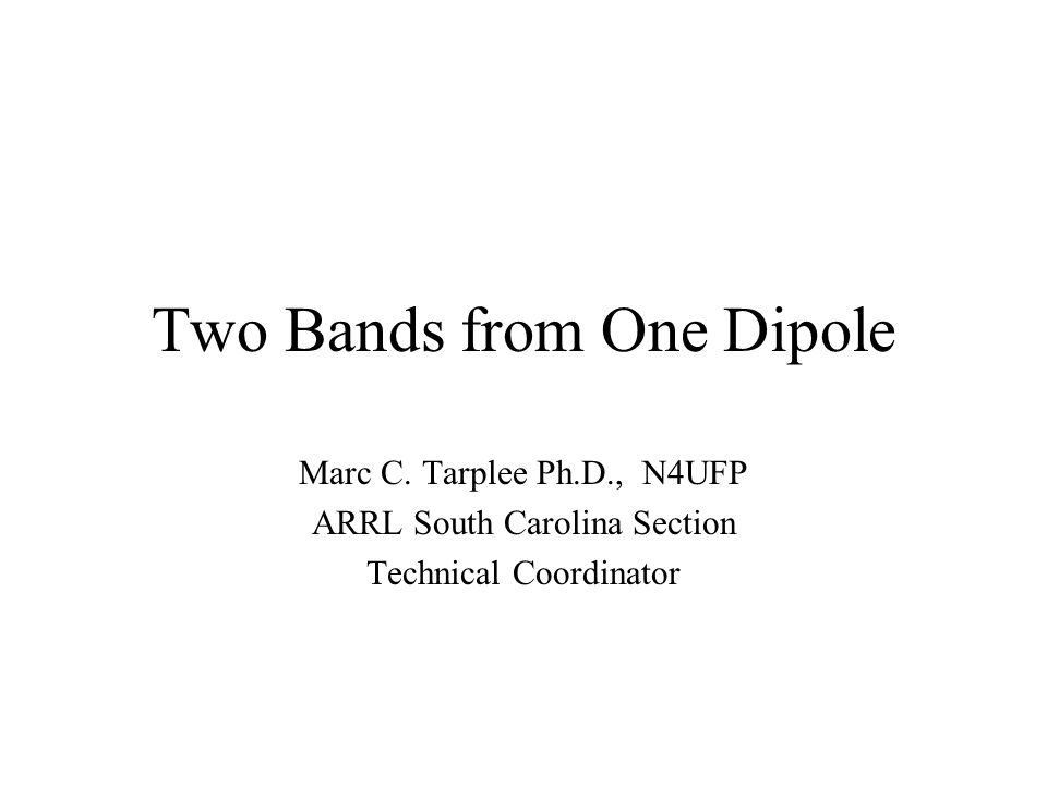 Two Bands from One Dipole Marc C  Tarplee Ph D , N4UFP ARRL
