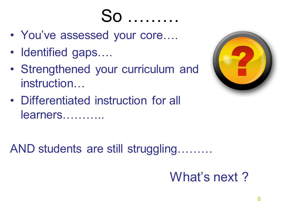 So ……… You've assessed your core…. Identified gaps….
