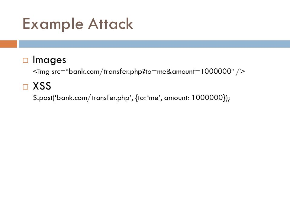 Example Attack  Images  XSS $.post('bank.com/transfer.php', {to: 'me', amount: });