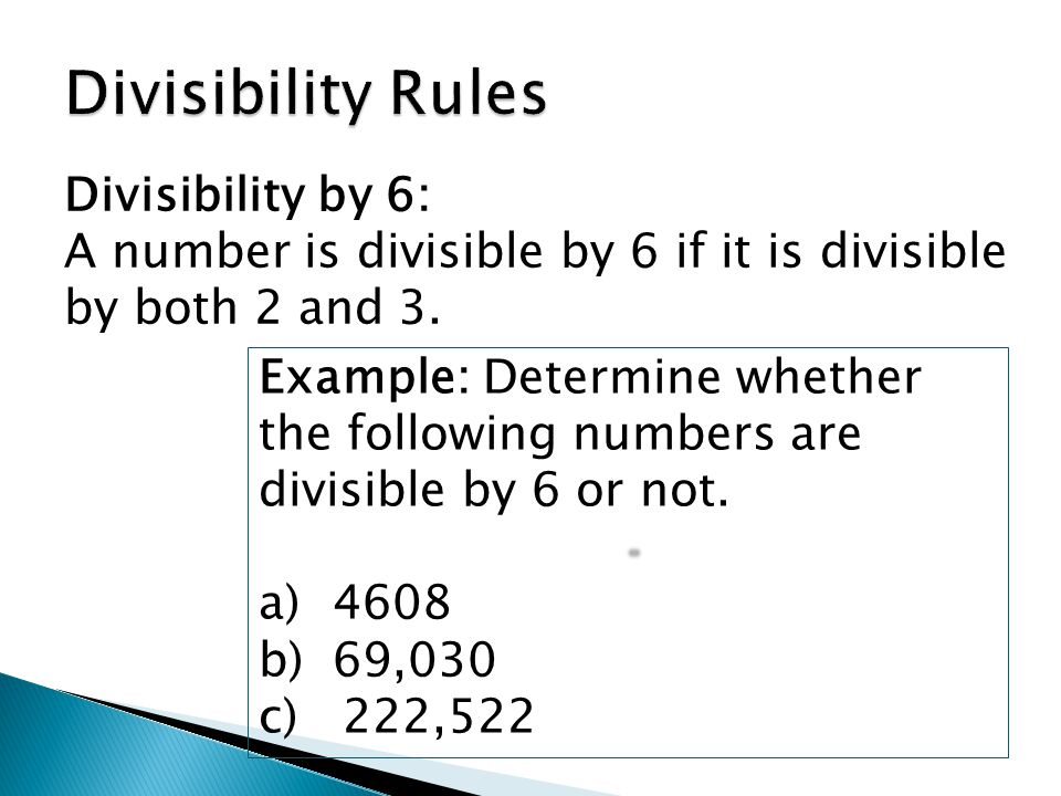 Divisibility by 6: A number is divisible by 6 if it is divisible by both 2 and 3.