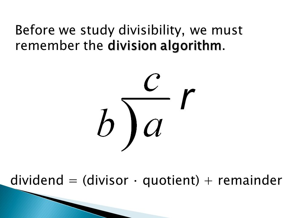 division algorithm Before we study divisibility, we must remember the division algorithm.