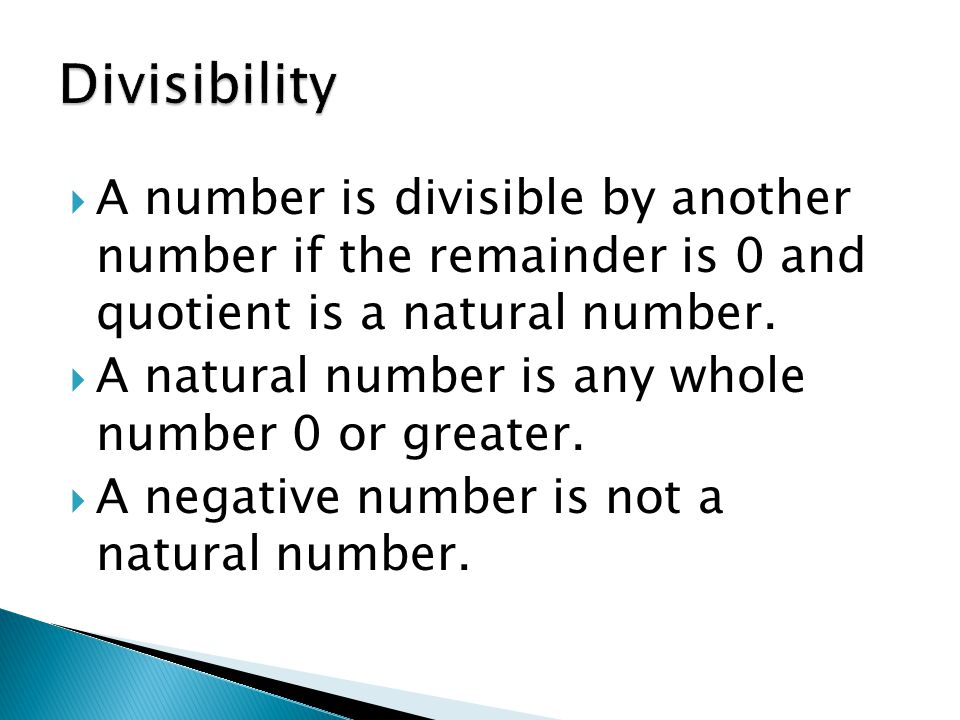  A number is divisible by another number if the remainder is 0 and quotient is a natural number.