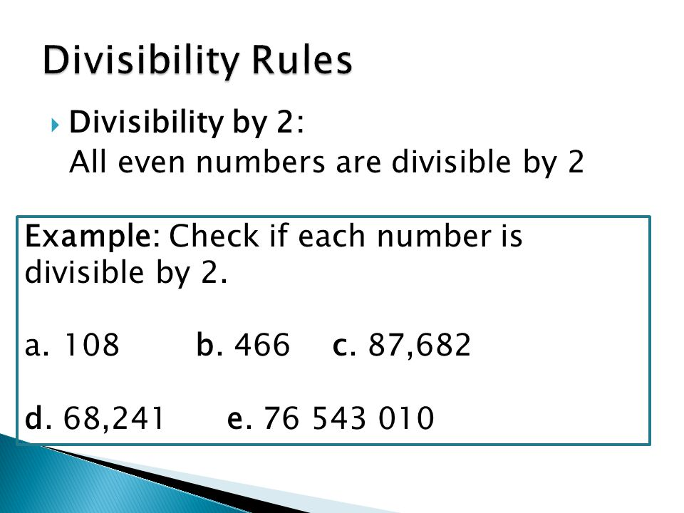  Divisibility by 2: All even numbers are divisible by 2 Example: Check if each number is divisible by 2.