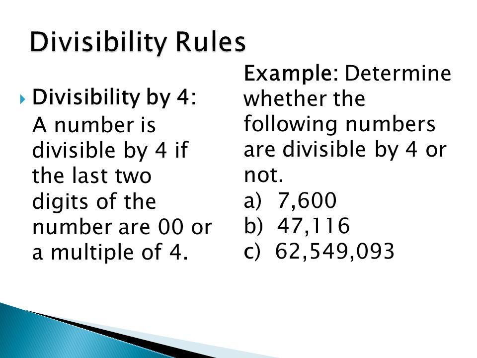  Divisibility by 4: A number is divisible by 4 if the last two digits of the number are 00 or a multiple of 4.