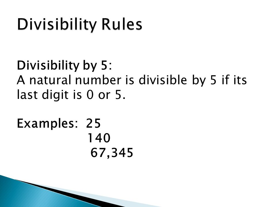 Divisibility by 5: A natural number is divisible by 5 if its last digit is 0 or 5.