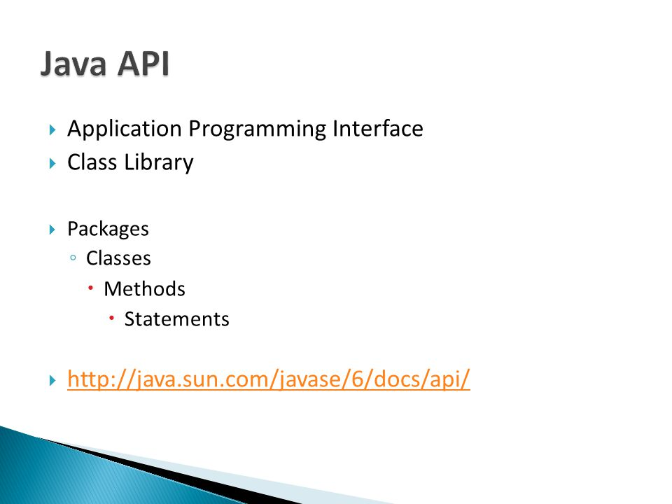  Application Programming Interface  Class Library  Packages ◦ Classes  Methods  Statements 