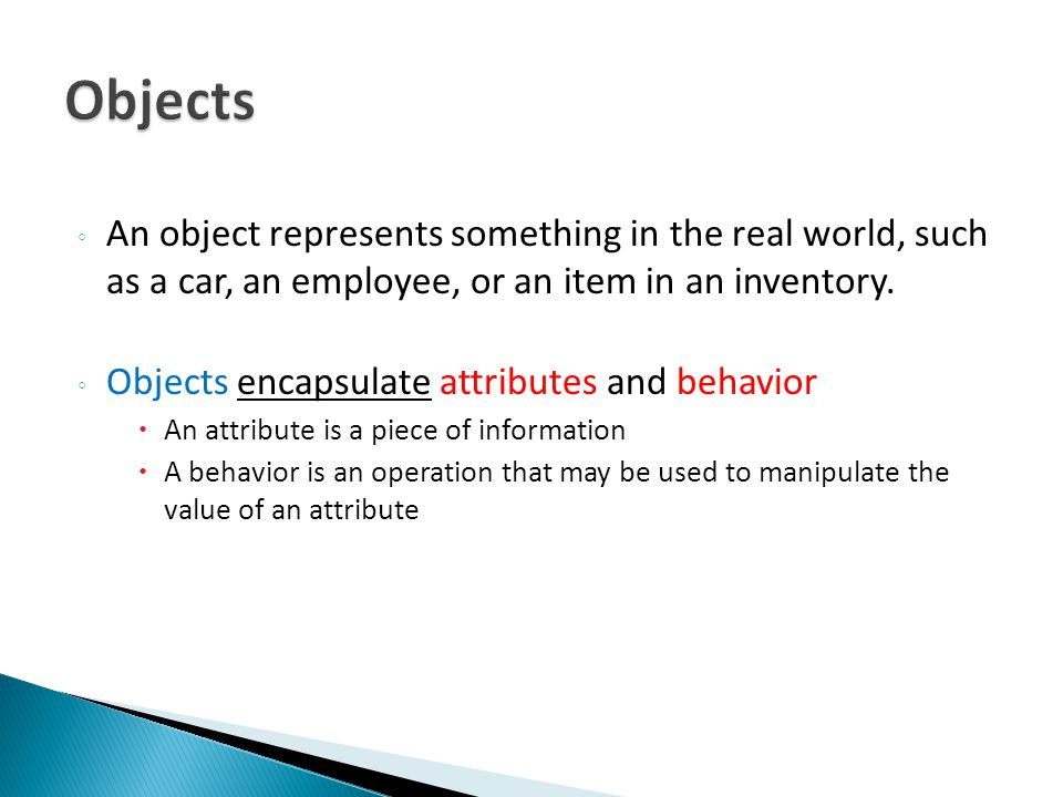 ◦ An object represents something in the real world, such as a car, an employee, or an item in an inventory.