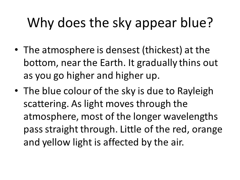 Why does the sky appear blue. The atmosphere is densest (thickest) at the bottom, near the Earth.