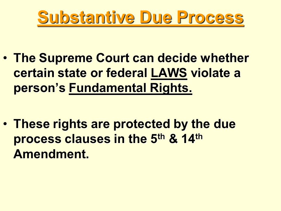 Substantive Due Process The Supreme Court can decide whether certain state or federal LAWS violate a person's Fundamental Rights.The Supreme Court can decide whether certain state or federal LAWS violate a person's Fundamental Rights.