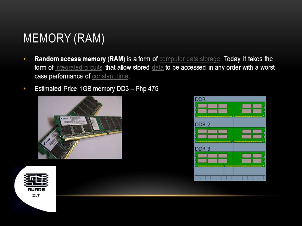 MEMORY (RAM) Random access memory ( RAM ) is a form of computer data storage.