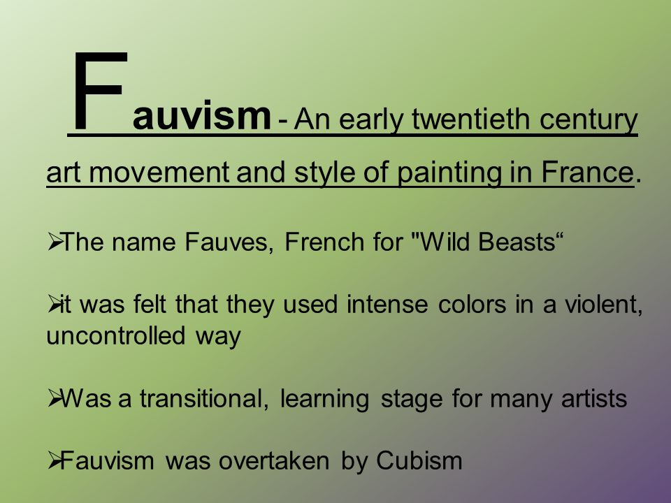 F auvism - An early twentieth century art movement and style of painting in France.