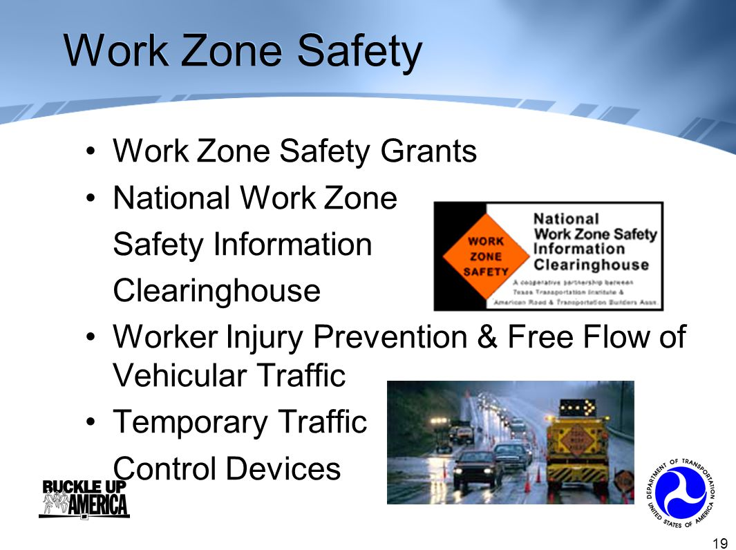 19 Work Zone Safety Work Zone Safety Grants National Work Zone Safety Information Clearinghouse Worker Injury Prevention & Free Flow of Vehicular Traffic Temporary Traffic Control Devices