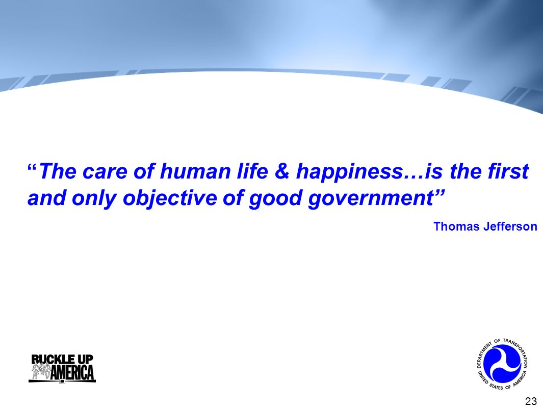 23 The care of human life & happiness…is the first and only objective of good government Thomas Jefferson