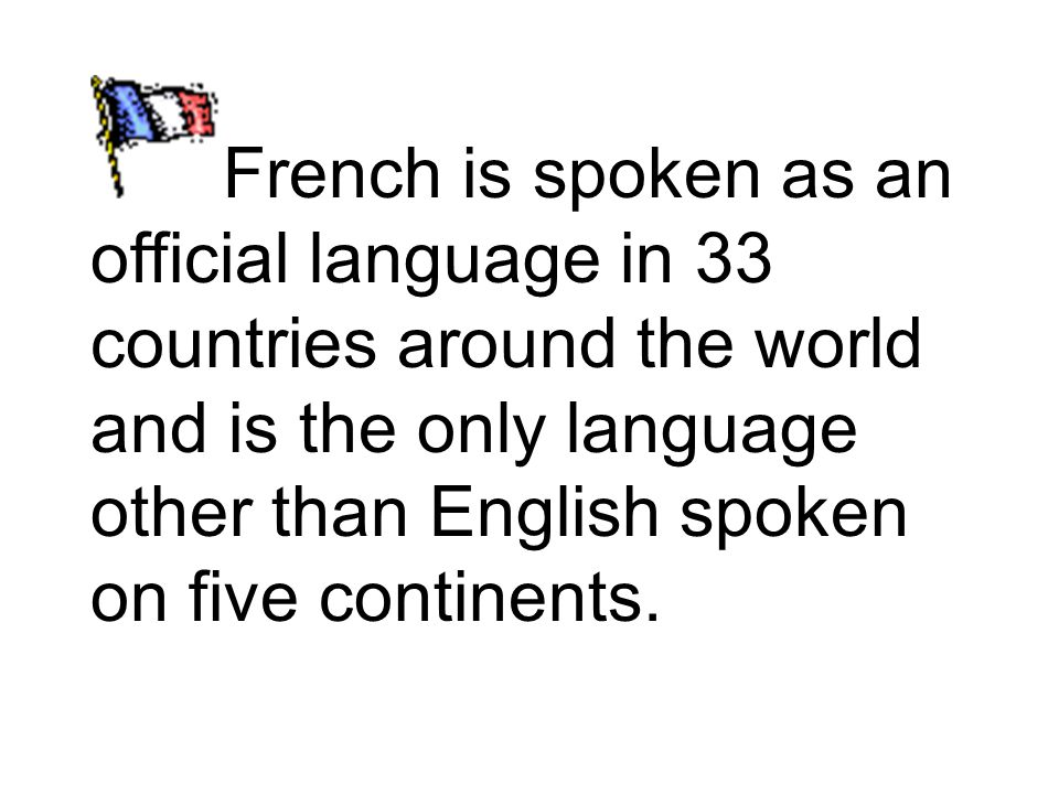 French is the second most frequently taught language in the world after English.