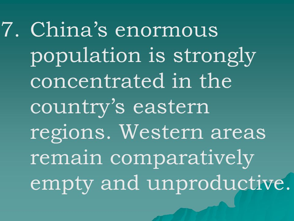 7.China's enormous population is strongly concentrated in the country's eastern regions.