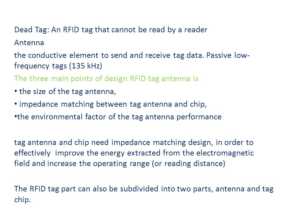 Dead Tag: An RFID tag that cannot be read by a reader Antenna the conductive element to send and receive tag data.