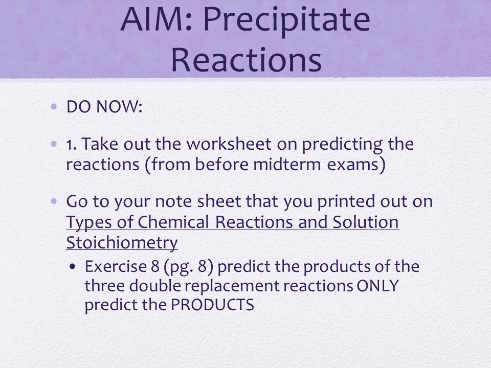 TYPES OF CHEMICAL REACTIONS Unit 6 AP CHEMISTRY. AIM: Precipitate ...