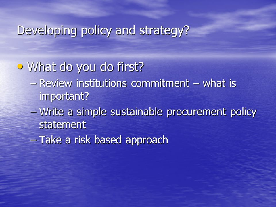 Developing policy and strategy. What do you do first.
