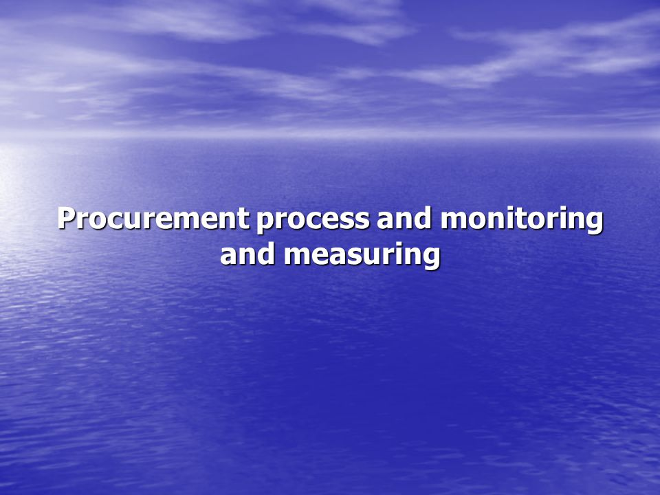 Procurement process and monitoring and measuring
