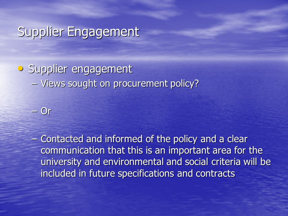 Supplier Engagement Supplier engagement Supplier engagement –Views sought on procurement policy.