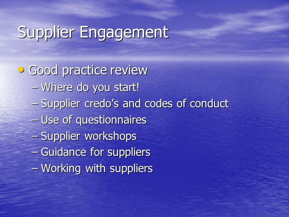 Supplier Engagement Good practice review Good practice review –Where do you start.