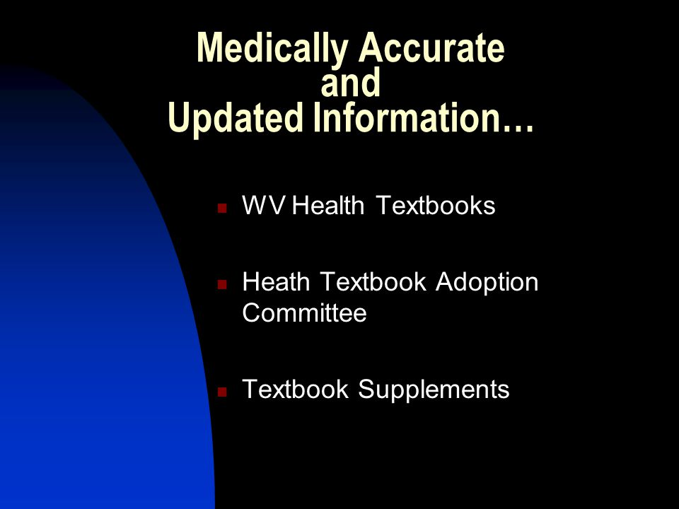Medically Accurate and Updated Information… WV Health Textbooks Heath Textbook Adoption Committee Textbook Supplements