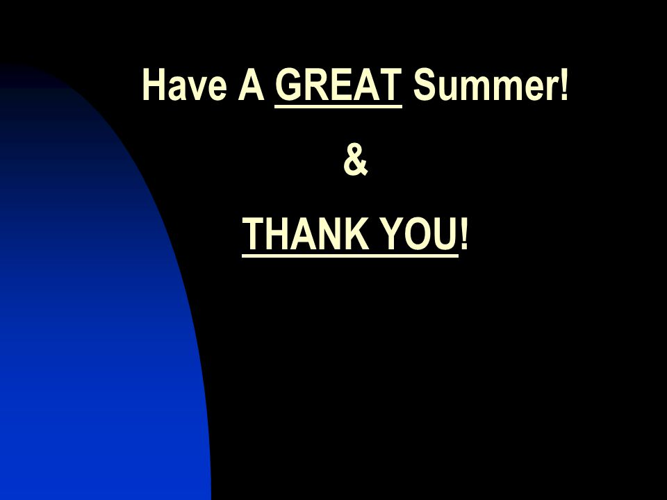 Have A GREAT Summer! & THANK YOU!