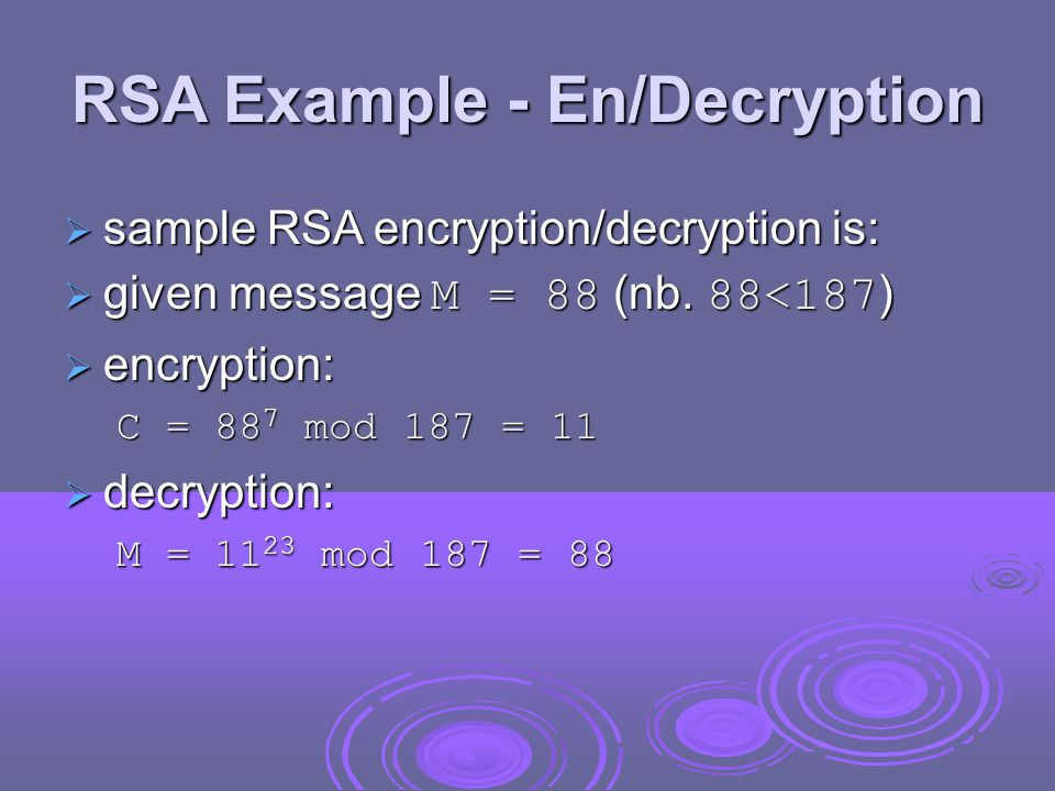 RSA Example - En/Decryption  sample RSA encryption/decryption is:  given message M = 88 (nb.