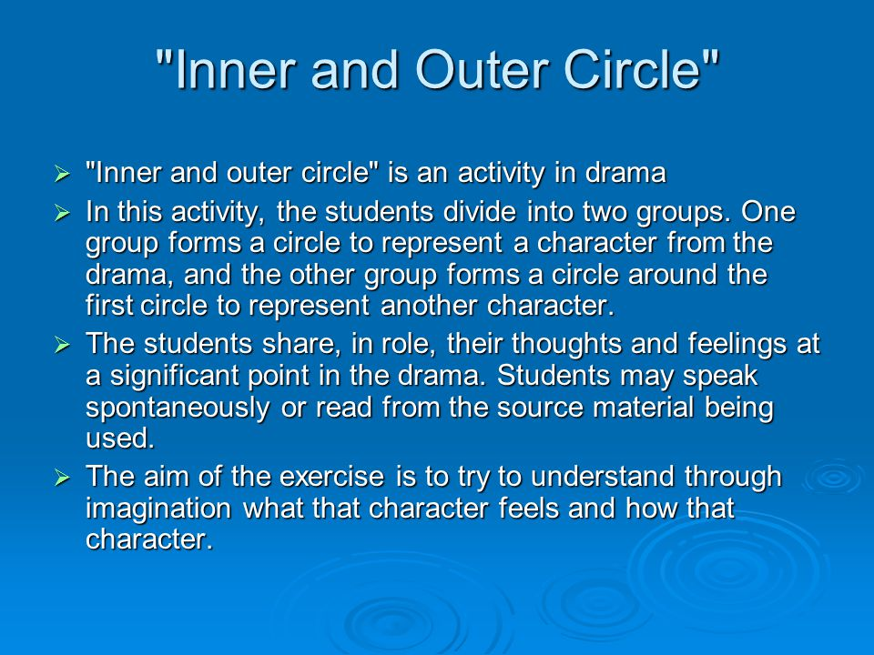 Inner and Outer Circle  Inner and outer circle is an activity in drama  In this activity, the students divide into two groups.